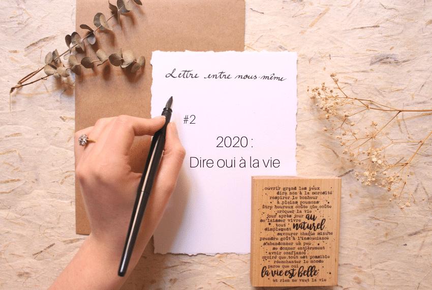 Lettre entre nous même : 2020, dire oui à la vie.